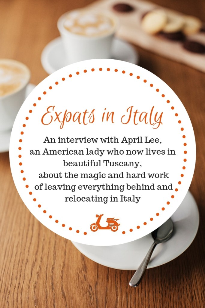 Expats in Italy: A Chat With April Lee About Relocating in Italy and Restoring An Old Tuscan Villa