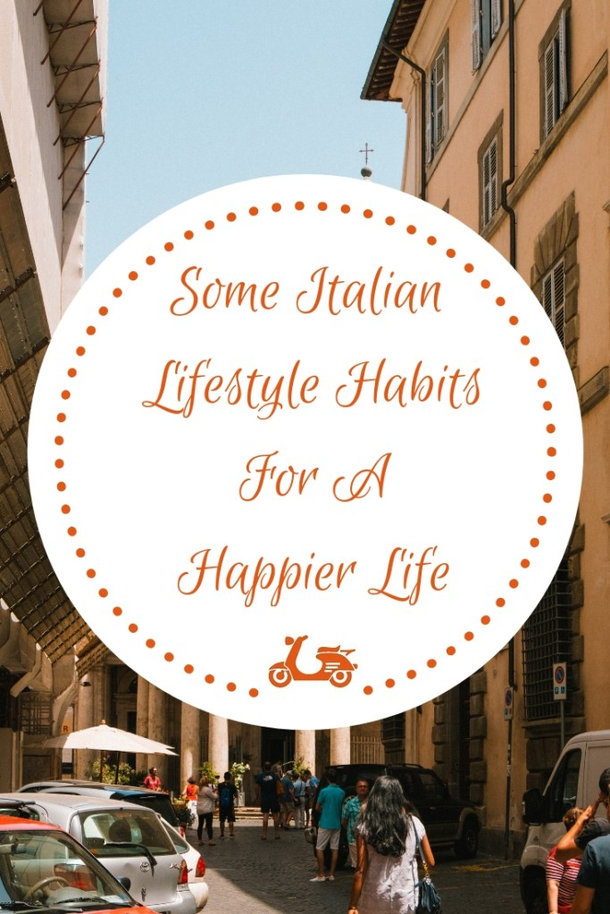 If you want to live a more relaxed and happier life, why don't you adopt some Italian lifestyle habits? In this post, you'll find some of them!