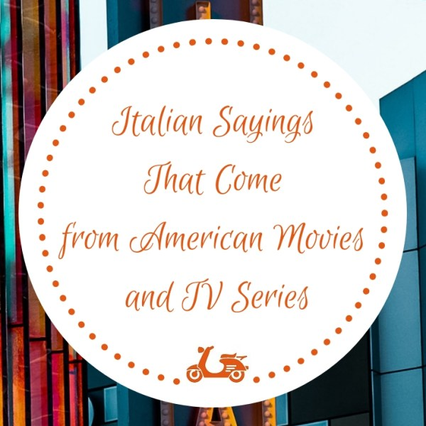 In this post, you'll find some of the most popular Italian sayings that come from American movies,