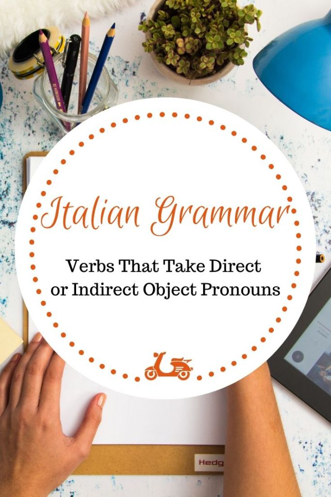In this post, you'll find a focus on Italian verbs that take direct or indirect object pronouns