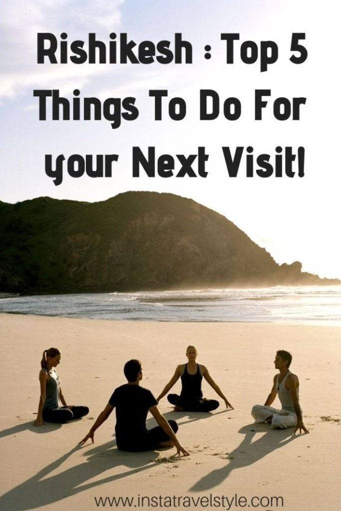 Rishikesh _ Top 5 Things To Do For your Next Visit!