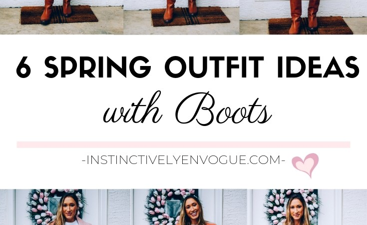 6 spring outfit ideas with boots; spring outfits; riding boots