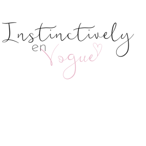 Instinctively en Vogue lifestyle blog