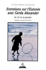 Entretiens sur l'Eutonie avec Gerda Alexander. Sa vie et sa pensée