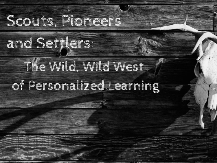 Scouts, Pioneers and Settlers: The Wild, Wild West of Personalized Learning