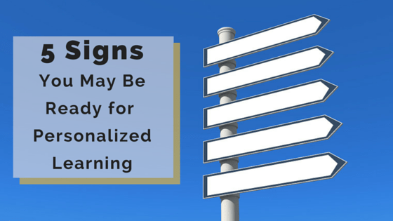 5 Signs You May Be Ready For Personalized Learning