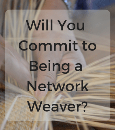 Will You Commit to Being a Network Weaver?