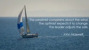 Image of a sailboat with the text The pessimist complains about the wind. The optimist expects it to change. The leader adjusts the sails.