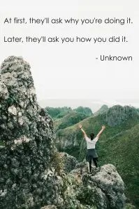 Image of a woman on top of a mountain, with text At first, they'll ask why you're doing it. Later, they'll ask you how you did it. - Unknown