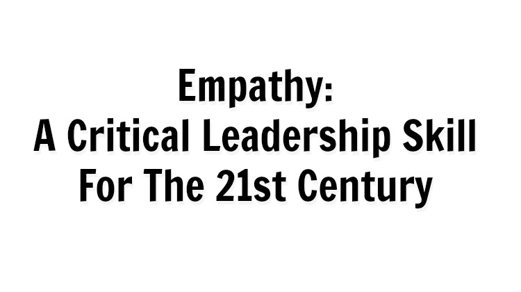 Empathy: A Critical Leadership Skill For The 21st Century