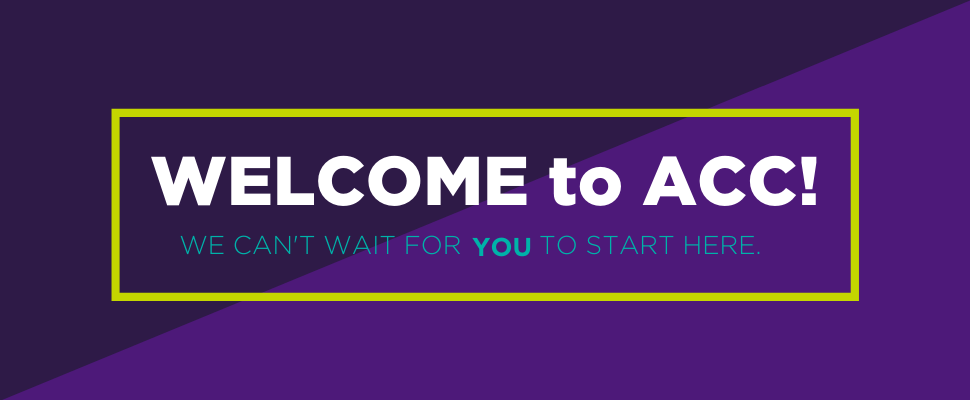 Welcome to ACC! We can't wait for you to start here.