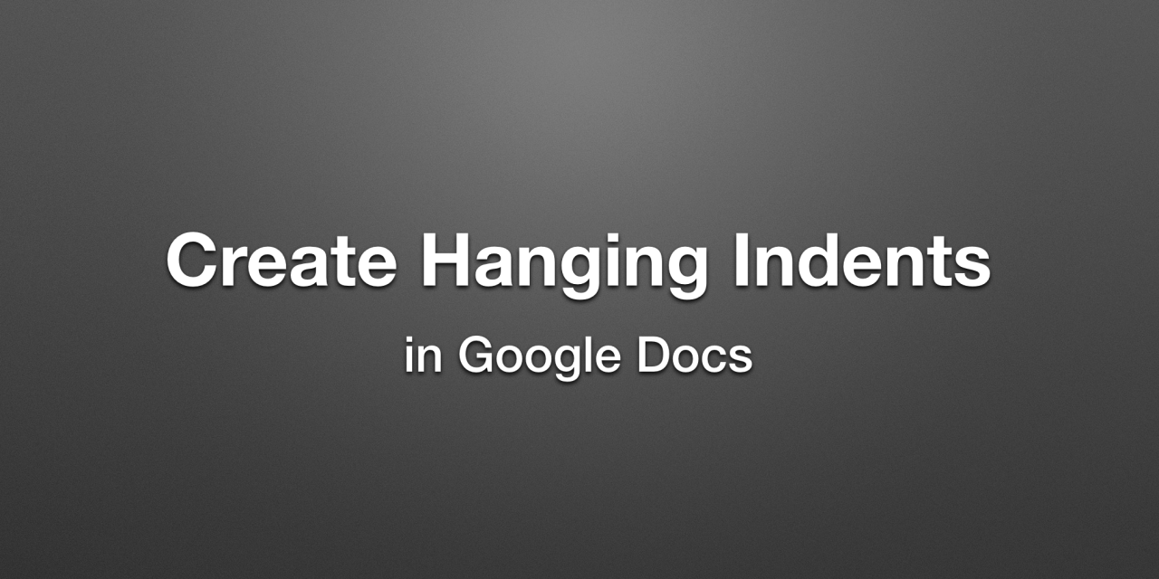 Create A Hanging Indent In Google Docs Instructional Tech Talk - When was google docs created