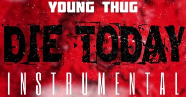 Young Thug - Die Today (Instrumental)