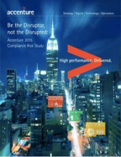 Be the Disruptor, not the Disrupted: Accenture 2015 Compliance Risk Study