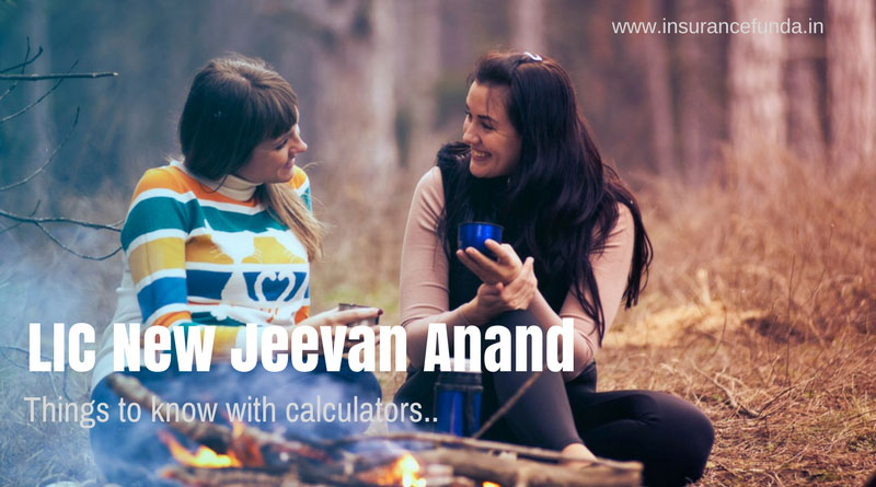 LIC new jeevan anand every thing you should know with premium calculator and maturity benefit calculator,