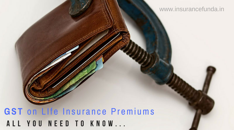 GST on Life Insurance Premiums all you need to know