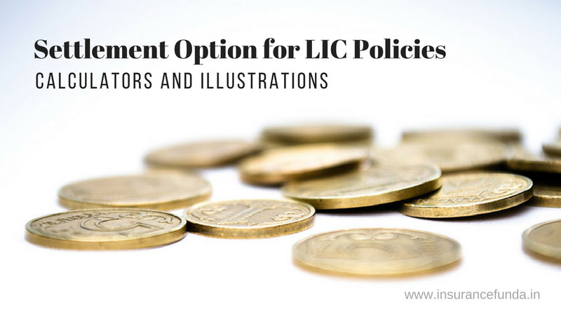 Settlement option for lic policies all details with illustrations and calculators