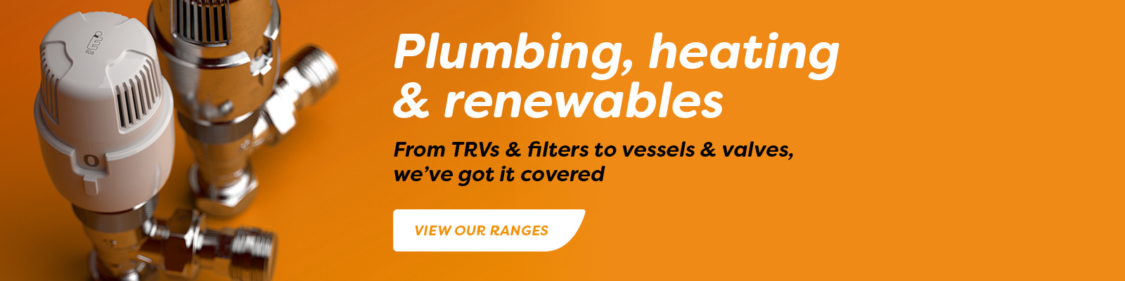 Plumbing, heating & renewables from TRV's & Filters to vessels & Valves, we've got it covered