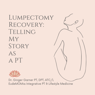 Dr. Ginger Garner | Lumpectomy Recovery: Telling My Story as a PT