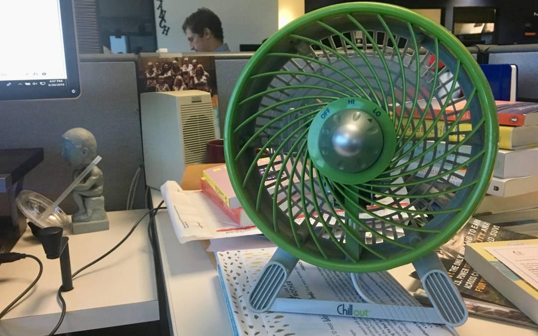 Take away my fan? Only when it slips from my sweaty, dead fingers