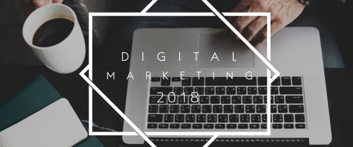 Marketing Digital 2018; lo que esta por venir
