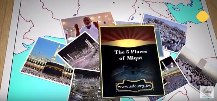 The 5 Places of Miqat by E-Da`wah Committee (EDC)