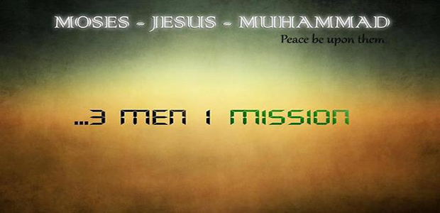 Moses, Jesus, Muhammad: Three Men, One Mission (1/7)