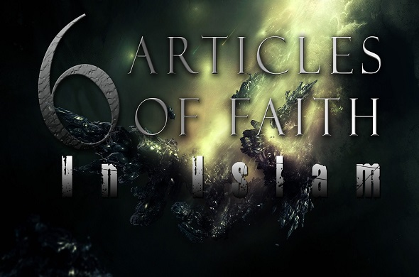 The Six Articles of Faith a Muslim Must Believe in