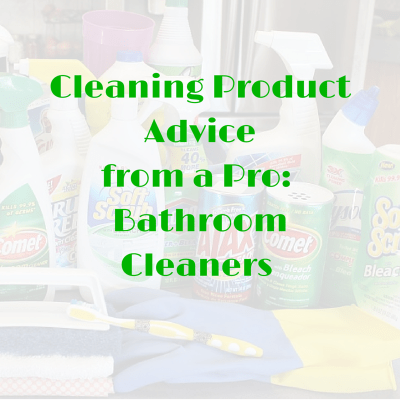 Best Cleaning Product Advice From A Pro: Bathroom Cleaners
