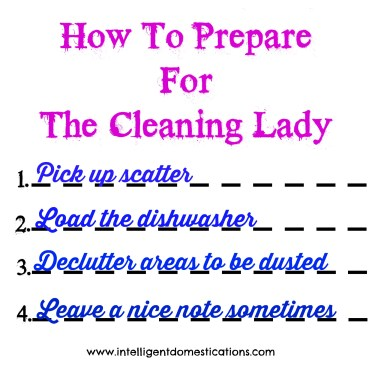 How To Prepare For The Cleaning Lady. Learn more at www.intelligentdomestications.com