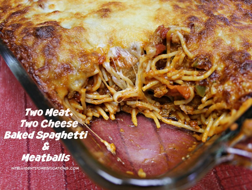 Two Meat, Two Cheese Baked Spaghetti & Meatballs at intelligentdomestications.com