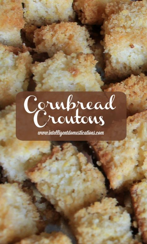 Cornbread Croutons are super easy to make with your favorite cornbread. Learn how at www.intelligentdomestications.com