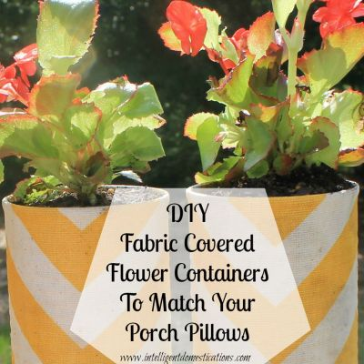 DIY Fabric Covered Flower Containers to Match Porch Pillows