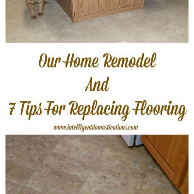 Our Home Remodel And 7 Tips For Replacing Flooring
