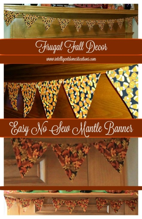 Frugal Fall Decor. Easy No Sew Mantle Banner.www.intelligentdomestications.com