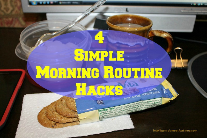 4 Simple Morning Routine Hacks.intelligentdomestications.com