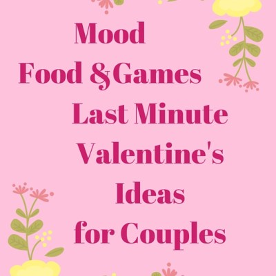 Mood, Food & Games Last Minute Valentine's Ideas For Couples