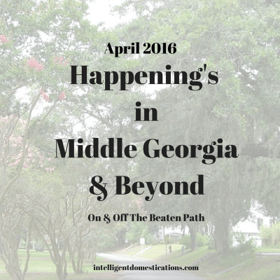 Happening's In Middle Georgia & Beyond April 2016