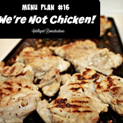 Menu Plan #16 We're Not Chicken!