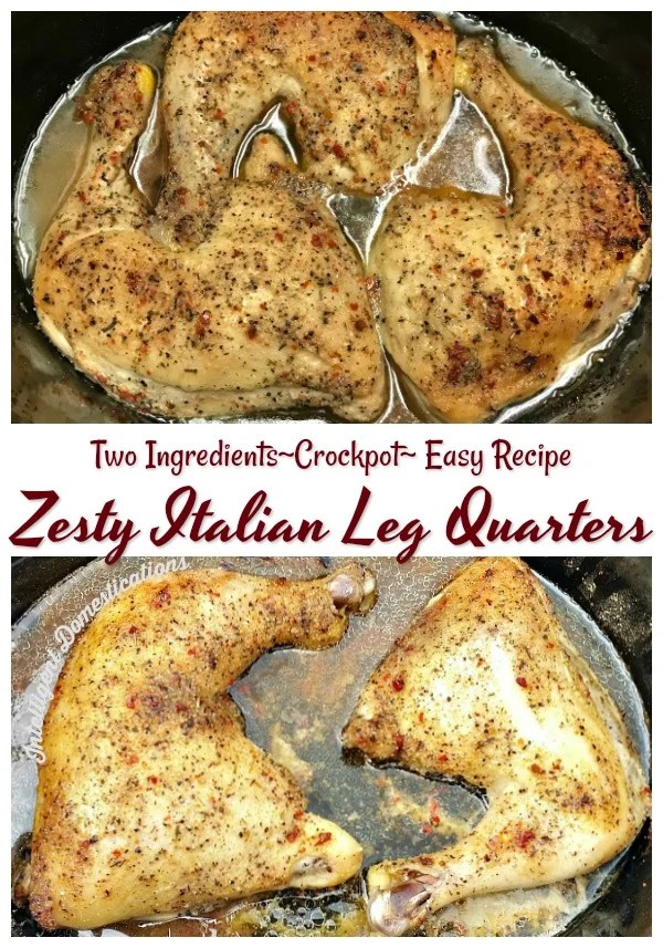 Crockpot Leg Quarters. Zesty Italian Leg Quarters prepared in the Slow cooker