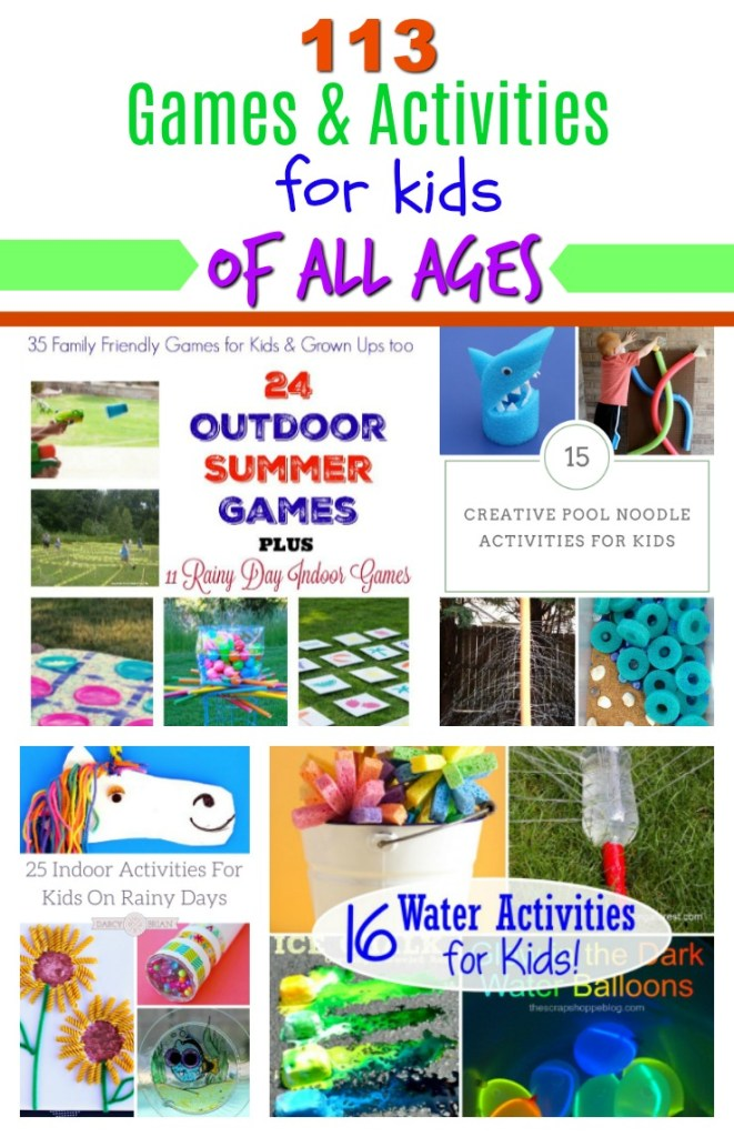 113 Games and Activities for kids of all ages. Indoor and Outdoor games and activities for kids, teens and adults. Summer activities. Rainy day fun.