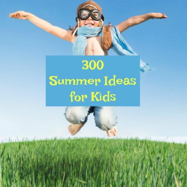 300 Summer Fun Ideas for Kids #summerfun