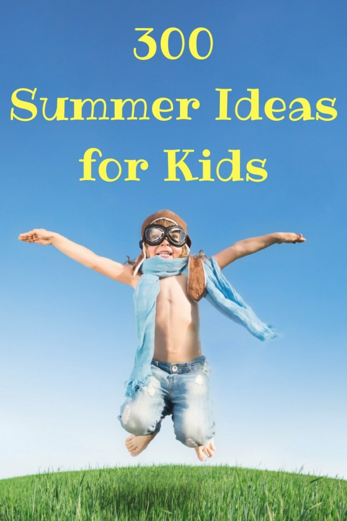 300 Summer Ideas for kids. Summer Ideas for kids and families.