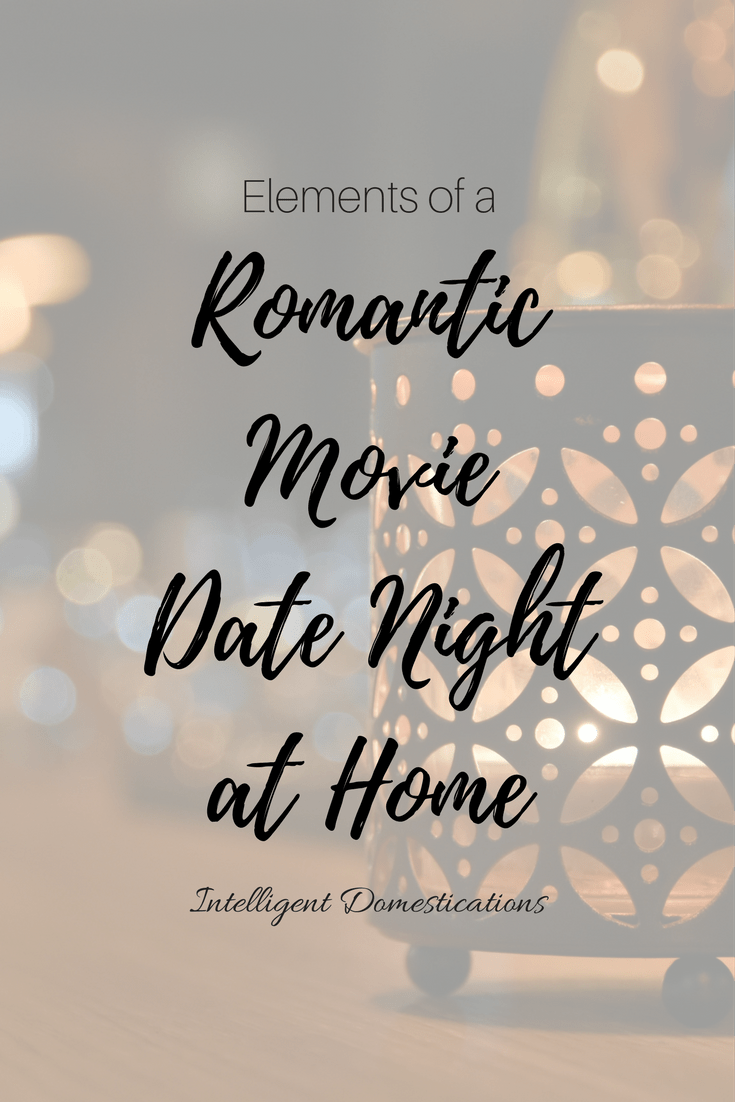elements of a romantic movie date night at home intelligent