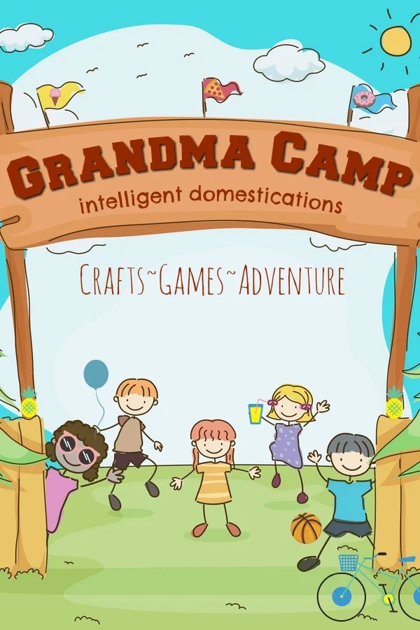 Grandma Summer Camp Ideas for Summer Fun. Grandma Camp activities, crafts and day trips. #grandmacamp #cousincamp #grandmasummercamp