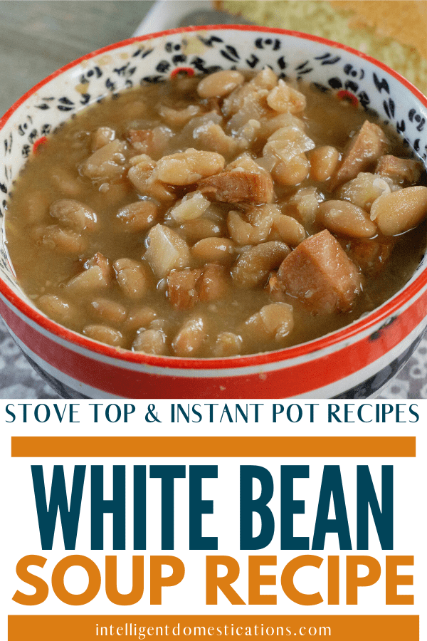 White Bean Soup recipe made from scratch. Stove top and Instant Pot recipes included. Some ingredients are optional. Personalize this recipe to your families taste preferences. Made with dried Navy beans. #souprecipe #intellid