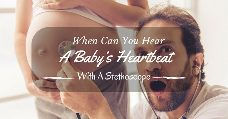 When Can You Hear A Baby's Heartbeat With A Stethoscope?