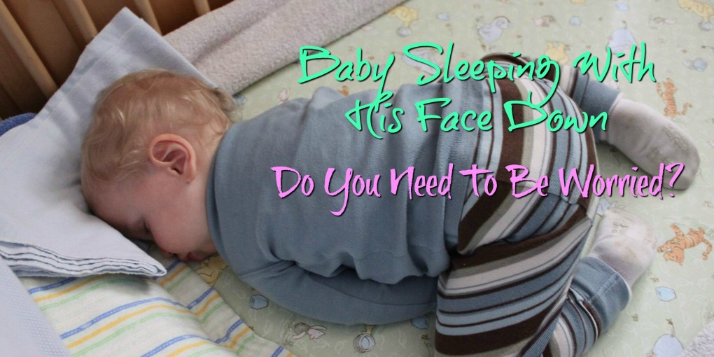 24d0ebd18 Baby Sleeping With His Face Down  Do You Need To Be Worried  - Mom ...
