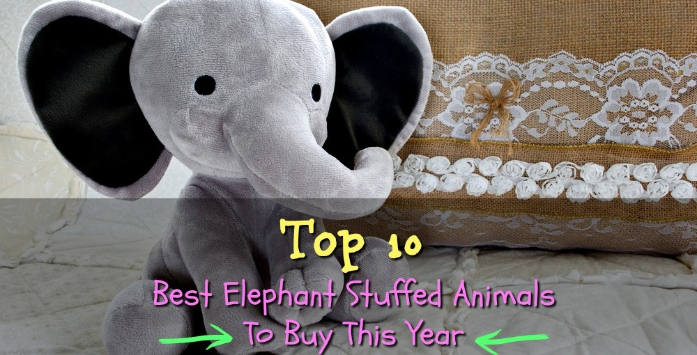 Top 10 Best Elephant Stuffed Animals To Buy This Year