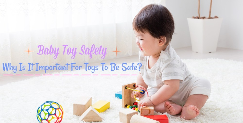 baby toy safety why is it important for toys to be safe